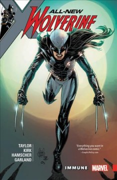 All-new Wolverine Volume 4, Immune /  writer, Tom Taylor ; penciler, Leonard Kirk ; inkers, Cory Hamscher (#19-22), Leonard Kirk (#22-24) ; color artists, Michael Garland (#19-24), Erick Arciniega (#19-24) ; letterer, VC's Cory Petit (#19-21, #23-24), Joe Sabino (#22).