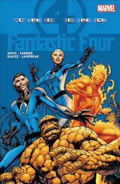 Fantastic Four : the end / story & pencils, Alan Davis ; inker, Mark Farmer ; colorist, John Kalisz; letterer, Dave Lanphear. - story & pencils, Alan Davis ; inker, Mark Farmer ; colorist, John Kalisz; letterer, Dave Lanphear.