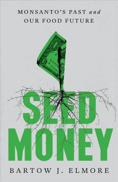 Seed Money : Monsanto's Past and Our Food Future