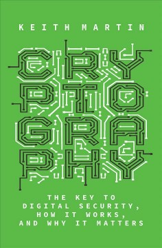 Cryptography : the key to digital security, how it works, and why it matters / Keith Martin. - Keith Martin.