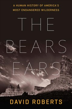 Bears Ears : A Human History of America's Most Endangered Wilderness