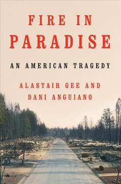 Fire in Paradise : An American Tragedy