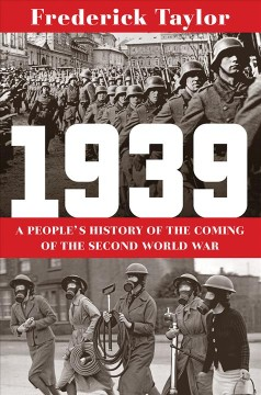 1939 : a people's history of the coming of World War II / Frederick Taylor. - Frederick Taylor.