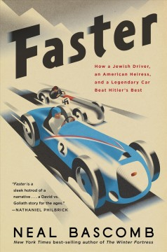 Faster : how a Jewish driver, an American heiress, and a legendary car beat Hitler's best / Neal Bascomb.