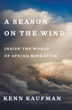 Season on the Wind : Inside the World of Spring Migration