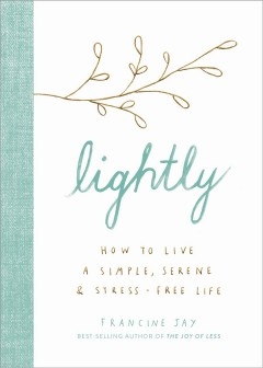 Lightly : How to Live a Simple, Serene, and Stress-free Life