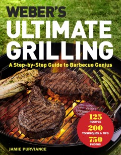 Weber's ultimate grilling : a step-by-step guide to barbecue genius / Jamie Purviance ; photography by Ray Kachatorian. - Jamie Purviance ; photography by Ray Kachatorian.