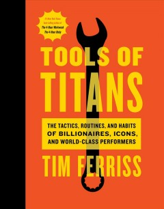 Tools of titans : the tactics, routines, and habits of billionaires, icons, and world-class performers / Tim Ferriss ; foreword by Arnold Schwarzenegger ; illustrations by Remie Geoffroi. - Tim Ferriss ; foreword by Arnold Schwarzenegger ; illustrations by Remie Geoffroi.