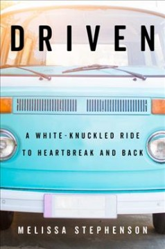 Driven : A White-Knuckled Ride to Heartbreak and Back