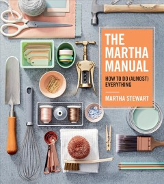 Martha Manual : How to Do Almost Everything
