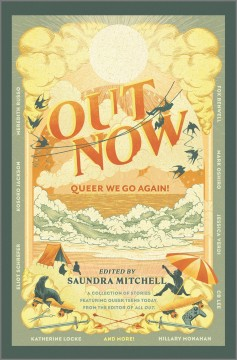 Out now : queer we go again! / edited by Saundra Mitchell. - edited by Saundra Mitchell.