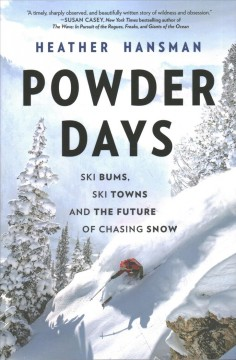 Powder Days : Ski Bums, Ski Towns and the Future of Chasing Snow