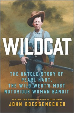 Wildcat : The Untold Story of Pearl Hart, the Wild West's Most Notorious Woman Bandit