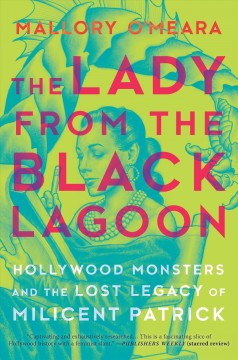 The lady from the black lagoon : Hollywood monsters and the lost legacy of Milicent Patrick / Mallory O'Meara. - Mallory O'Meara.