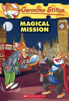 Magical mission /  Geronimo Stilton ; [illustrations by Alessandro Muscillo (pencils and inks) and Christian Aliprandi (color) ; translated by Lidia Morson Tramontozzi].