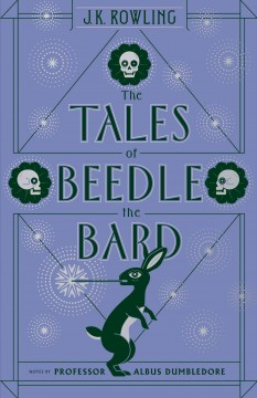 Tales of Beedle the Bard /  translated from the ancient runes by Hermione Granger ; commentary by Albus Dumbledore ; introduction, notes, and illustrations by J.K. Rowling - translated from the ancient runes by Hermione Granger ; commentary by Albus Dumbledore ; introduction, notes, and illustrations by J.K. Rowling