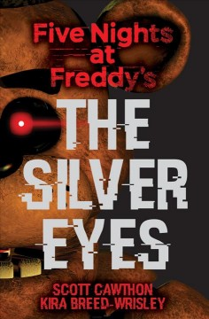 The silver eyes /  by Scott Cawthon, Kira Breed-Wrisley. - by Scott Cawthon, Kira Breed-Wrisley.