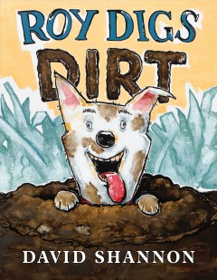 Roy digs dirt /  David Shannon. - David Shannon.