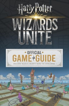 Wizards Unite : Official Game Guide