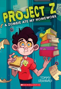 A zombie ate my homework! /  Tommy Greenwald. - Tommy Greenwald.