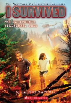 I survived the California wildfires, 2018 /  by Lauren Tarshis ; illustrated by Scott Dawson. - by Lauren Tarshis ; illustrated by Scott Dawson.