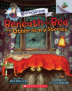 Beneath the Bed and Other Scary Stories - an Acorn Book : Mister Shivers