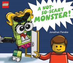 Not So Scary Monster! : A Lego Picture Book