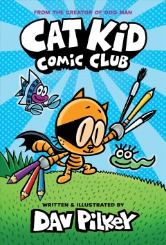 Cat Kid Comic Club /  written and illustrated by Dav Pilkey as George Beard and Harold Hutchins ; with color by Jose Garibaldi. - written and illustrated by Dav Pilkey as George Beard and Harold Hutchins ; with color by Jose Garibaldi.