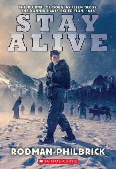 Stay Alive : The Journal of Douglas Allen Deeds, the Donner Party Expedition, 1846