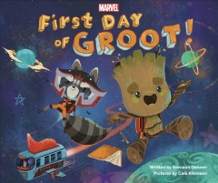 First day of Groot! /  written by Brendan Deneen ; pictures by Cale Atkinson. - written by Brendan Deneen ; pictures by Cale Atkinson.