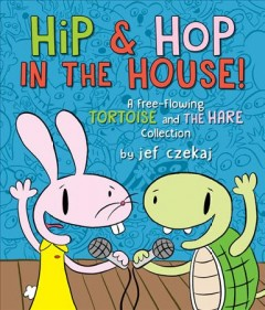 Hip and Hop in the house! : a free-flowing tortoise and the hare collection / by Jef Czekaj. - by Jef Czekaj.