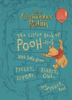 Little Book of Pooh-isms : With Help from Piglet, Eeyore, Rabbit, Owl, and Tigger, Too!