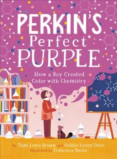 Perkin's Perfect Purple : How a Boy Created Color With Chemistry
