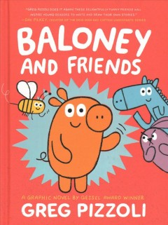 Baloney and friends Volume 1 /  Greg Pizzoli.
