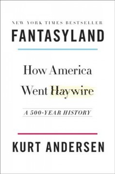 Fantasyland : How America Went Haywire: a 500-year History