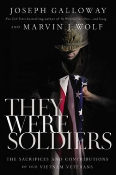 They Were Soldiers : The Sacrifices and Contributions of Our Vietnam Veterans