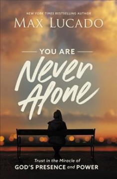 You Are Never Alone : Trust in the Miracle of God's Presence and Power