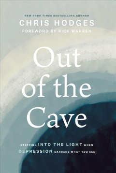 Out of the Cave : Stepping into the Light When Depression Darkens What You See