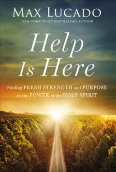 Help Is Here : Facing Life's Challenges With the Power of the Spirit