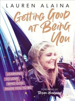 Getting Good at Being You : Learning to Love Who God Made You to Be