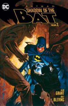 Batman, shadow of the bat Volume 2 /  writer, Alan Grant ; artists, Bret Blevins [and 8 others] ; colorist, Adrienne Roy ; letterers, Todd Klein, Tim Harkins ; collection cover artist, Brian Stelfreeze. - writer, Alan Grant ; artists, Bret Blevins [and 8 others] ; colorist, Adrienne Roy ; letterers, Todd Klein, Tim Harkins ; collection cover artist, Brian Stelfreeze.