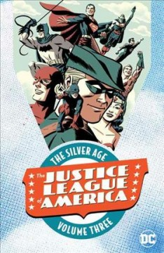 The Justice League of America : the Silver Age Volume 3 / Gardner Fox, writer ; Mike Sekowsky, Murphy Anderson, pencillers ; Bernard Sachs, Murphy Anderson, inkers. - Gardner Fox, writer ; Mike Sekowsky, Murphy Anderson, pencillers ; Bernard Sachs, Murphy Anderson, inkers.