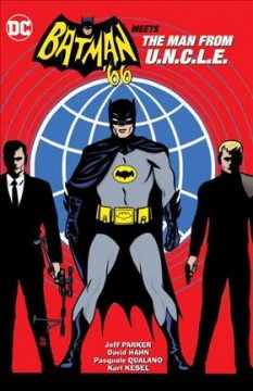 Batman '66 meets The Man from U.N.C.L.E. /  written by Jeff Parker ; art by David Hahn, Pasquale Qualano, Karl Kesel ; color by Madpencil ; letters by Wes Abbott ; cover art & original series covers by Michael & Laura Allred. - written by Jeff Parker ; art by David Hahn, Pasquale Qualano, Karl Kesel ; color by Madpencil ; letters by Wes Abbott ; cover art & original series covers by Michael & Laura Allred.
