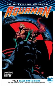 Aquaman Volume 2, Black Manta rising /  Dan Abnett, writer ; Scot Eaton, Brad Walker, Philippe Briones, pencillers ; Wayne Faucher, Andrew Hennessy, Daniel Henriques, Philippe Briones, inkers ; Gabe Eltaeb, colorist ; Pat Brosseau, letterer ; Brad Walker, Andrew Hennessy and Gabe Eltaeb, collection cover artists. - Dan Abnett, writer ; Scot Eaton, Brad Walker, Philippe Briones, pencillers ; Wayne Faucher, Andrew Hennessy, Daniel Henriques, Philippe Briones, inkers ; Gabe Eltaeb, colorist ; Pat Brosseau, letterer ; Brad Walker, Andrew Hennessy and Gabe Eltaeb, collection cover artists.