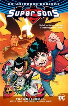 Super sons Volume 1, When I grow up /  Peter J. Tomasi, writer ; Jorge Jimenez, Alisson Borges, artist ; Alejandro Sanchez, colorist ; Rob Leigh, letterer. - Peter J. Tomasi, writer ; Jorge Jimenez, Alisson Borges, artist ; Alejandro Sanchez, colorist ; Rob Leigh, letterer.