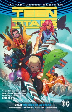 Teen Titans Volume 2, The rise of Aqualad /  Benjamin Percy, writer ; Khoi Pham, Pop Mhan, pencillers ; Phil Hester, breakdowns ; Trevor Scott [and three others], inkers ; Jim Charalampidis, colorist ; Corey Breen, letterer. - Benjamin Percy, writer ; Khoi Pham, Pop Mhan, pencillers ; Phil Hester, breakdowns ; Trevor Scott [and three others], inkers ; Jim Charalampidis, colorist ; Corey Breen, letterer.