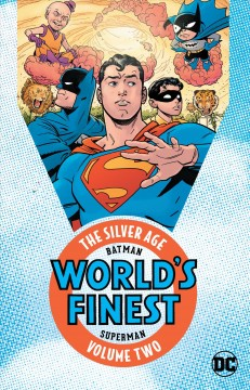 Batman & Superman world's finest: the Silver Age Volume 2 /  writers, Edmond Hamilton, Bill Finger, Jerry Coleman ; pencillers, Curt Swan, Dick Sprang; inkers, Stan Kaye, Ray Burnley, Charles Paris, Sheldon Moldoff.