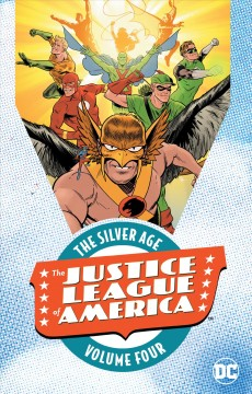 The Justice League of America : the Silver Age Volume 4 / Gardner Fox, writer ; Mike Sekowsky, penciller ; Bernard Sachs, inker. - Gardner Fox, writer ; Mike Sekowsky, penciller ; Bernard Sachs, inker.
