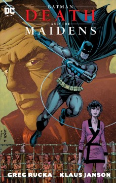 Batman : death and the maidens / Greg Rucka, writer ; Klaus Janson, artist ; Steve Buccellato, Lee Loughridge, colorists ; Clem Robins, letterer. - Greg Rucka, writer ; Klaus Janson, artist ; Steve Buccellato, Lee Loughridge, colorists ; Clem Robins, letterer.