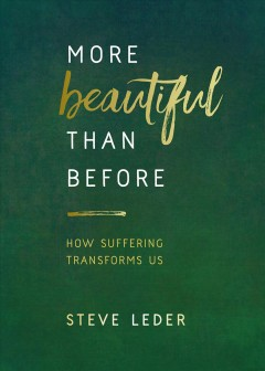 More Beautiful Than Before : How Suffering Transforms Us